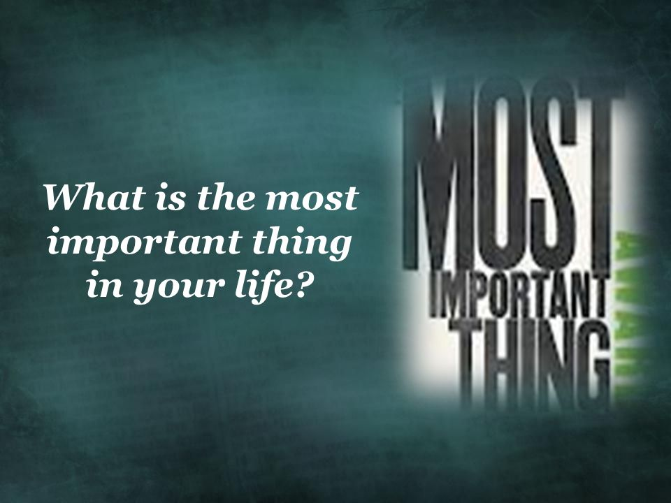 What is the most important thing in your life