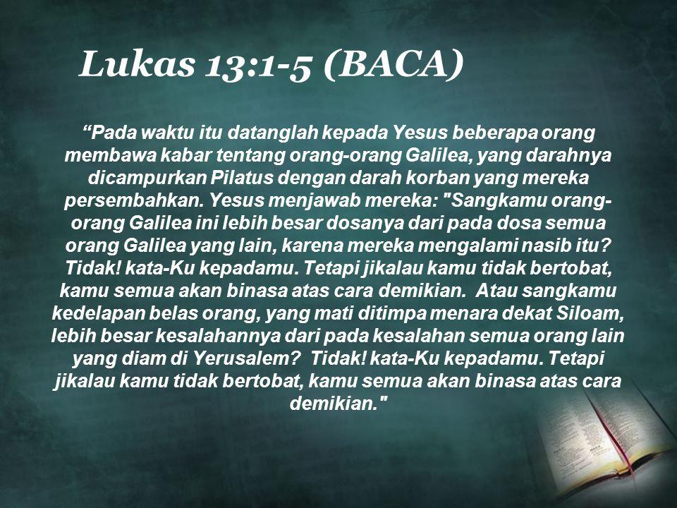 Lukas 13:1-5 (BACA)