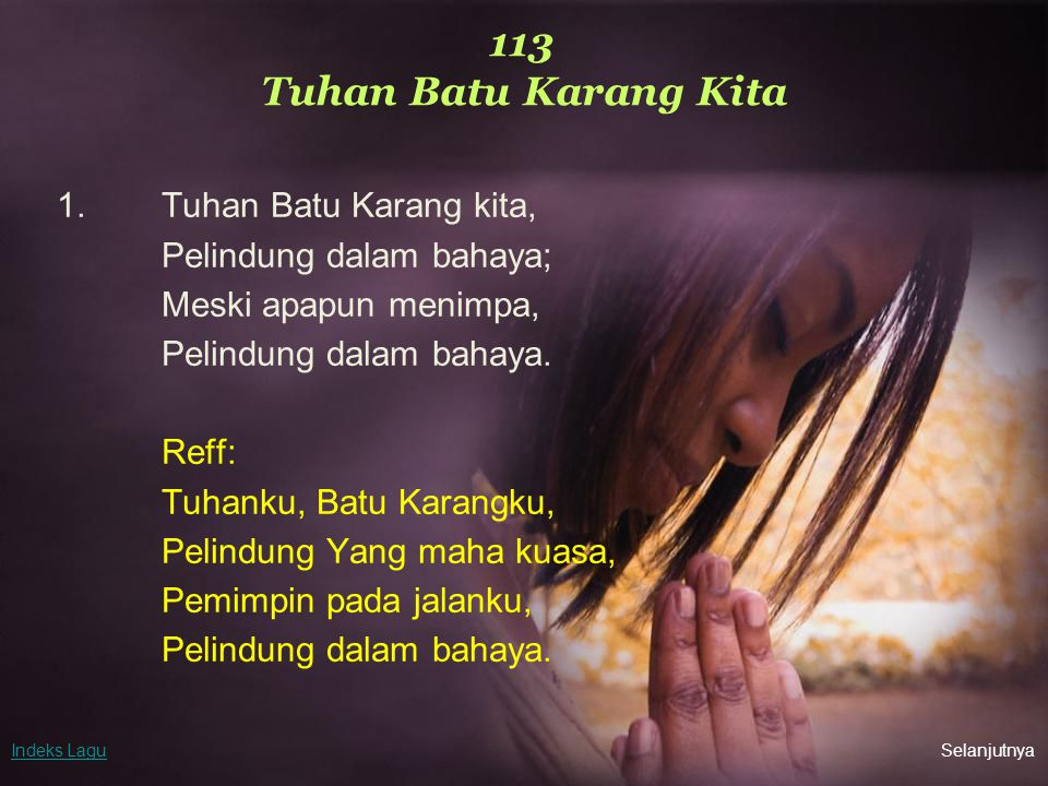 113 Tuhan Batu Karang Kita 1. Tuhan Batu Karang kita,