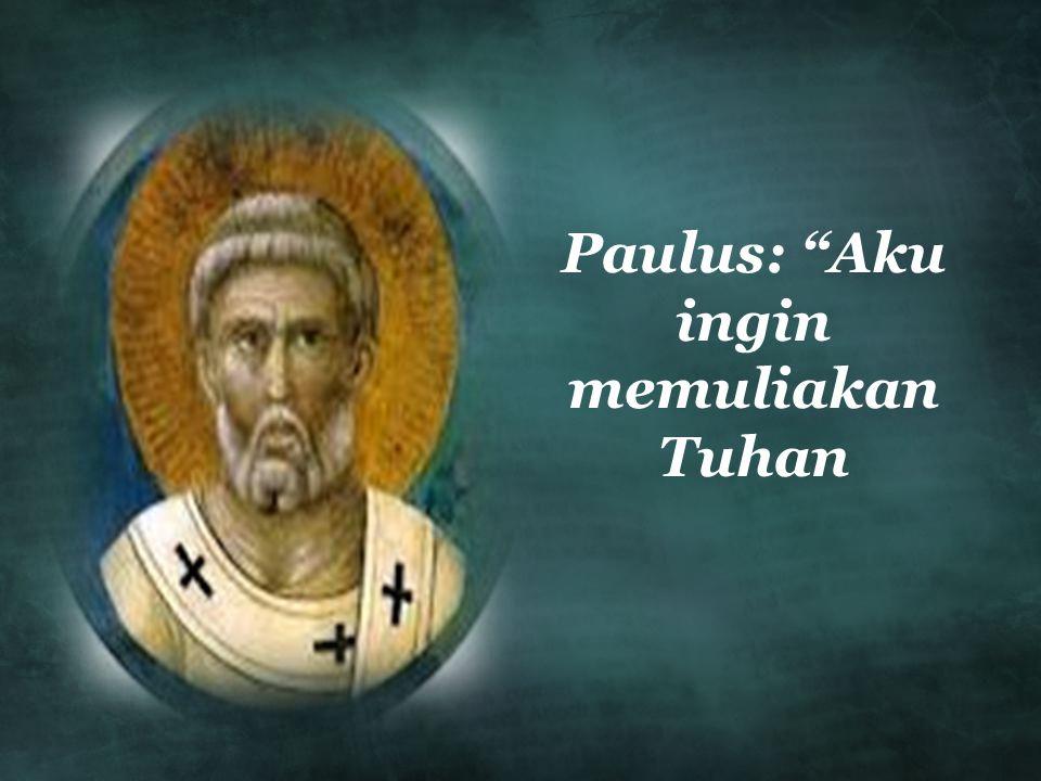 Paulus: Aku ingin memuliakan Tuhan