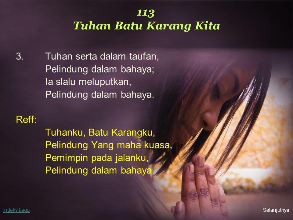 113 Tuhan Batu Karang Kita 3. Tuhan serta dalam taufan,