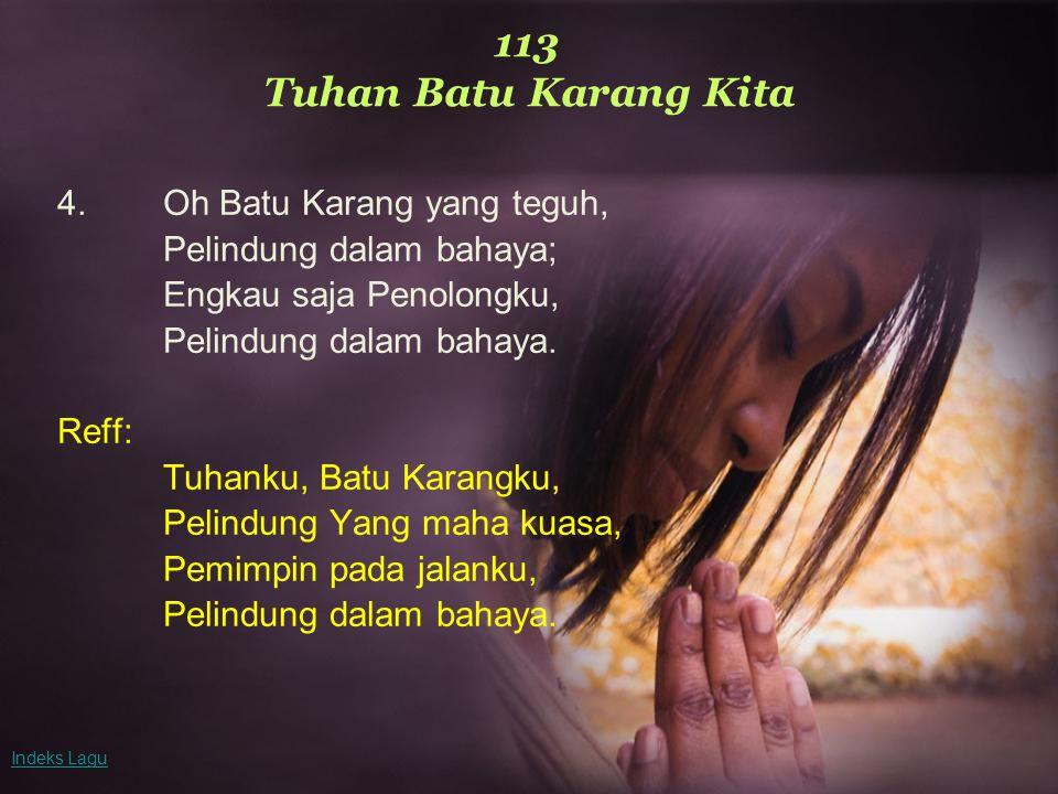 113 Tuhan Batu Karang Kita 4. Oh Batu Karang yang teguh,