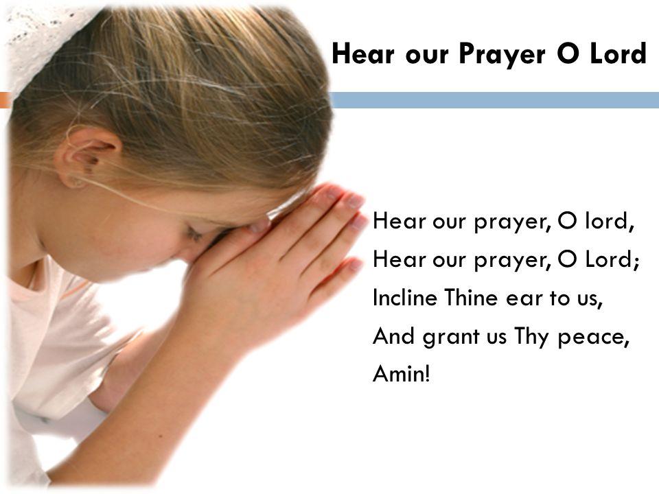 Hear our Prayer O Lord Hear our prayer, O lord,