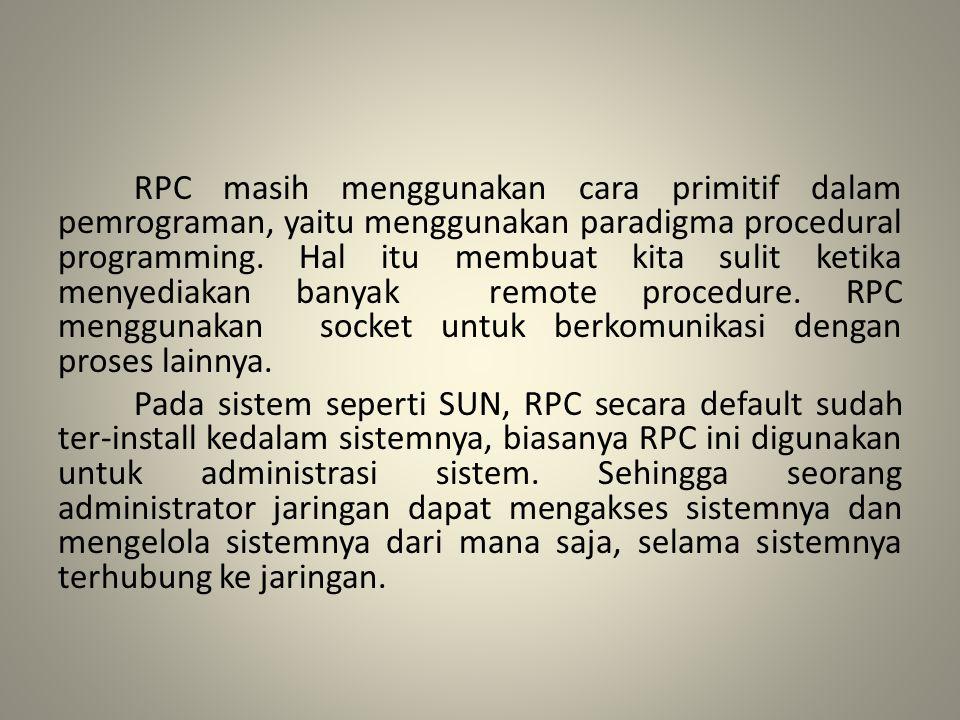 RPC masih menggunakan cara primitif dalam pemrograman, yaitu menggunakan paradigma procedural programming.