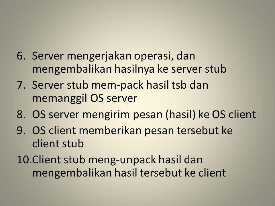 Server mengerjakan operasi, dan mengembalikan hasilnya ke server stub
