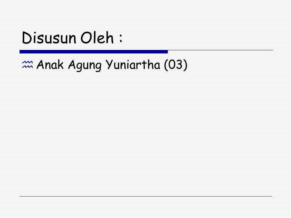 Disusun Oleh : Anak Agung Yuniartha (03)