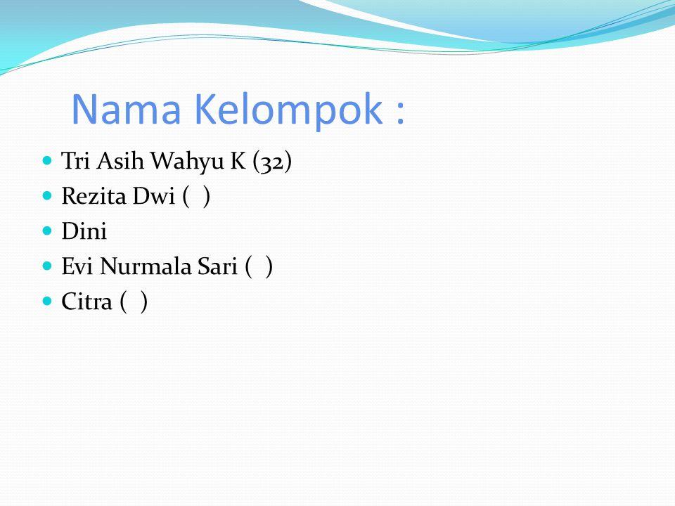 Nama Kelompok : Tri Asih Wahyu K (32) Rezita Dwi ( ) Dini