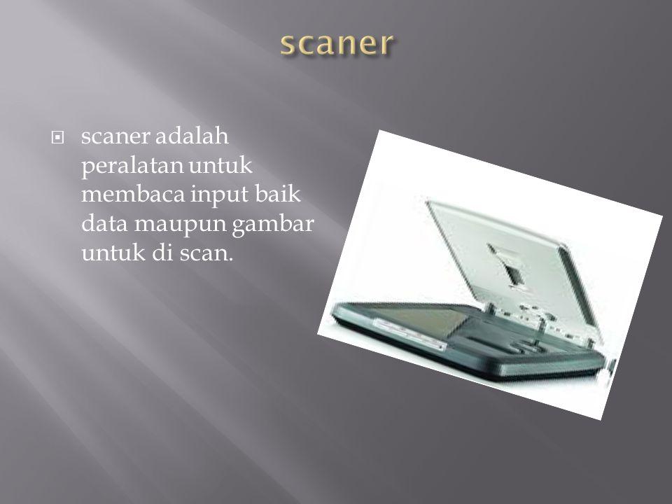 scaner scaner adalah peralatan untuk membaca input baik data maupun gambar untuk di scan.