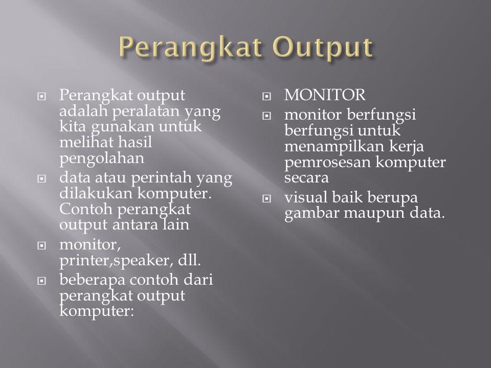 Perangkat Output Perangkat output adalah peralatan yang kita gunakan untuk melihat hasil pengolahan.