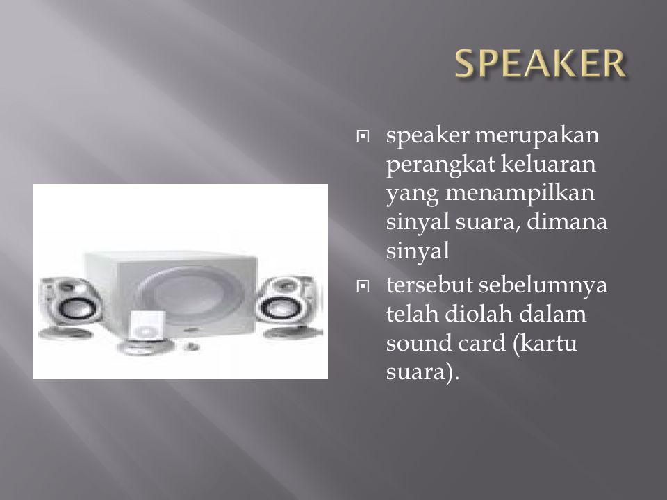 SPEAKER speaker merupakan perangkat keluaran yang menampilkan sinyal suara, dimana sinyal.