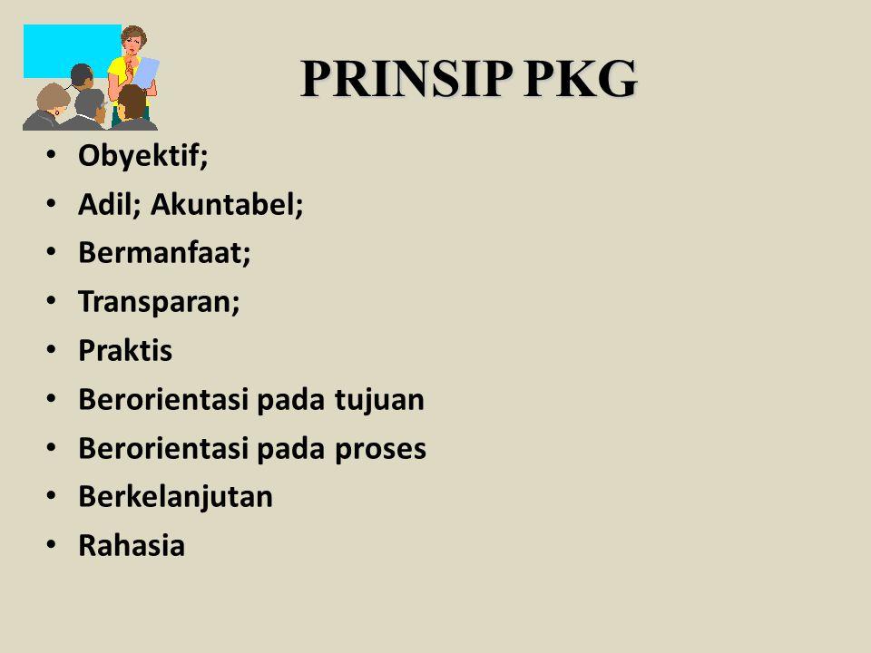 PRINSIP PKG Obyektif; Adil; Akuntabel; Bermanfaat; Transparan; Praktis