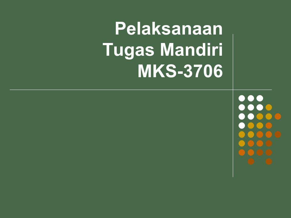 Pelaksanaan Tugas Mandiri MKS-3706