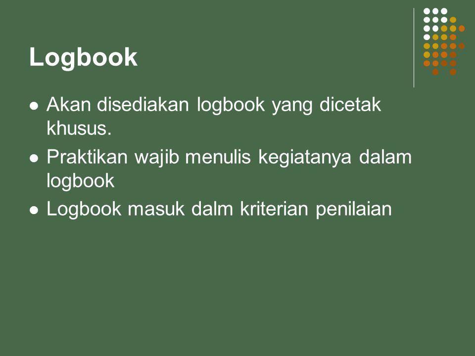 Logbook Akan disediakan logbook yang dicetak khusus.