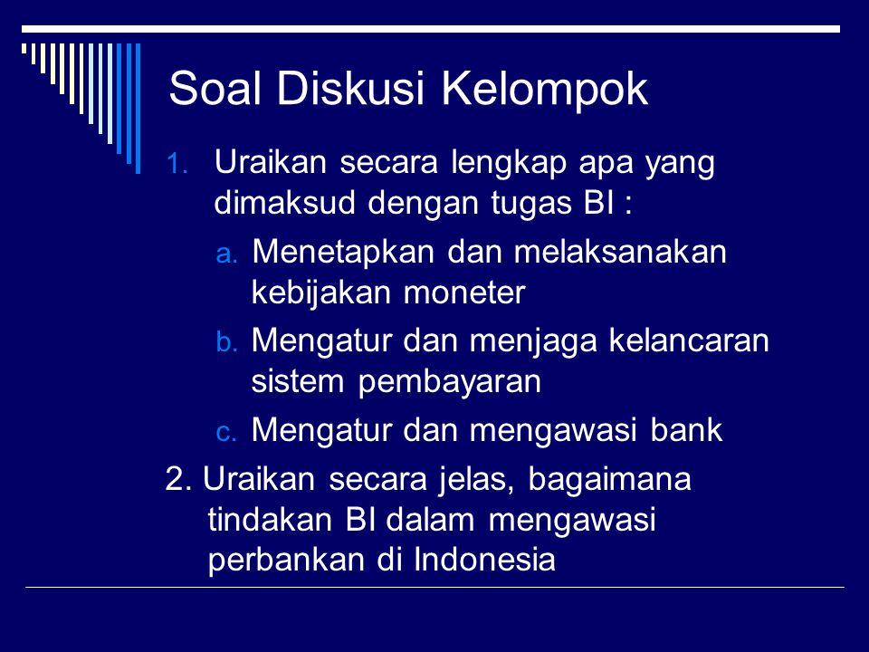 Soal Diskusi Kelompok Uraikan secara lengkap apa yang dimaksud dengan tugas BI : Menetapkan dan melaksanakan kebijakan moneter.