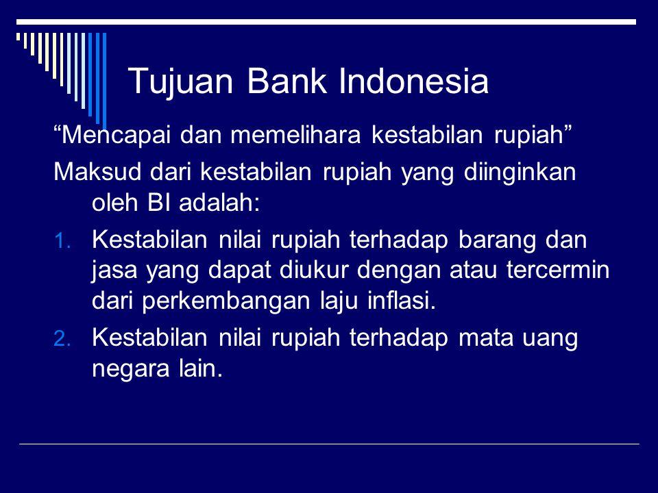 Tujuan Bank Indonesia Mencapai dan memelihara kestabilan rupiah