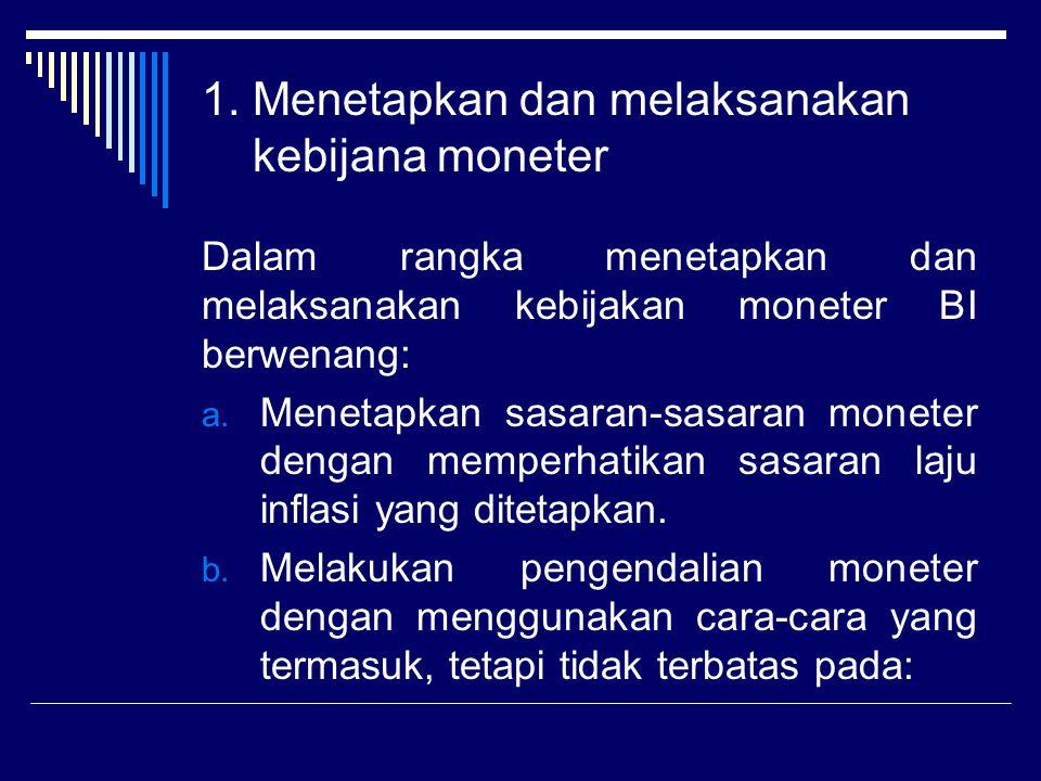 1. Menetapkan dan melaksanakan kebijana moneter