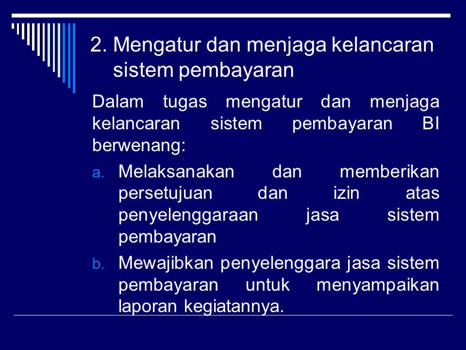 2. Mengatur dan menjaga kelancaran sistem pembayaran