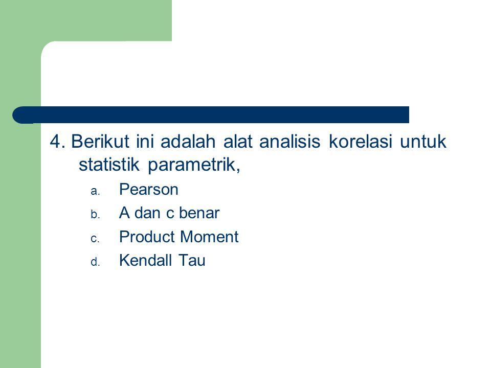 4. Berikut ini adalah alat analisis korelasi untuk statistik parametrik,