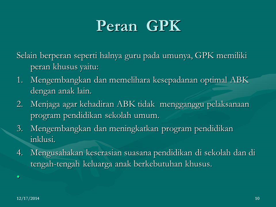 Peran GPK Selain berperan seperti halnya guru pada umunya, GPK memiliki peran khusus yaitu: