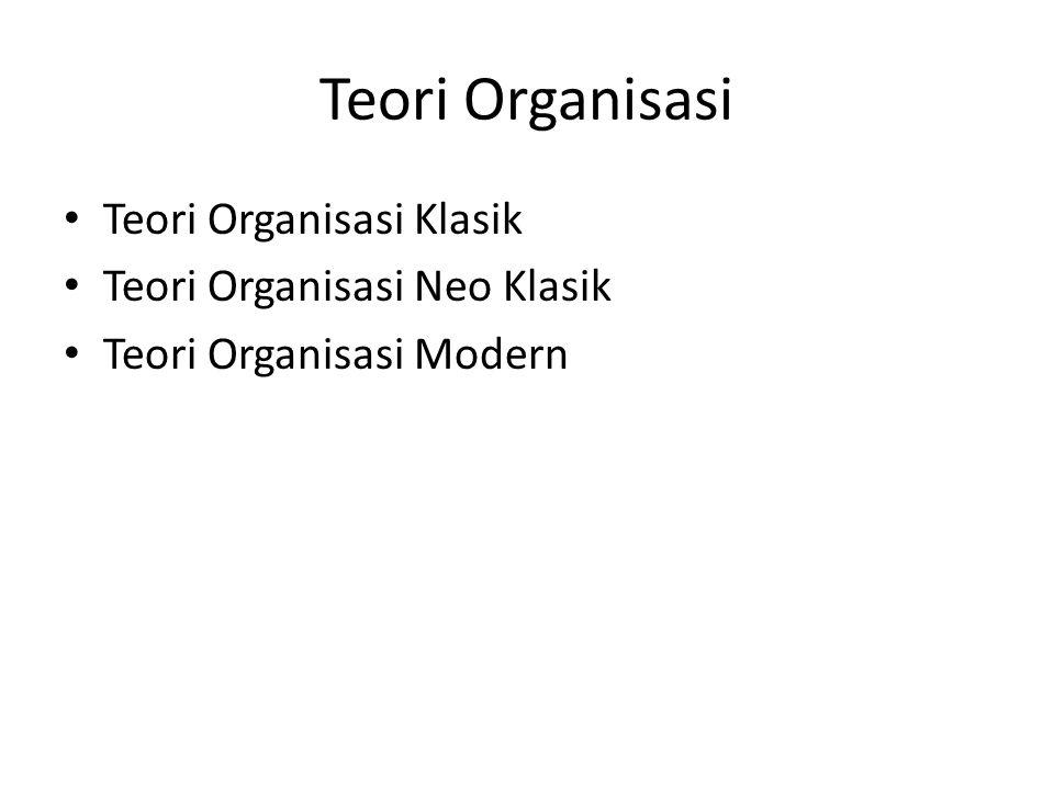 Teori Organisasi Teori Organisasi Klasik Teori Organisasi Neo Klasik