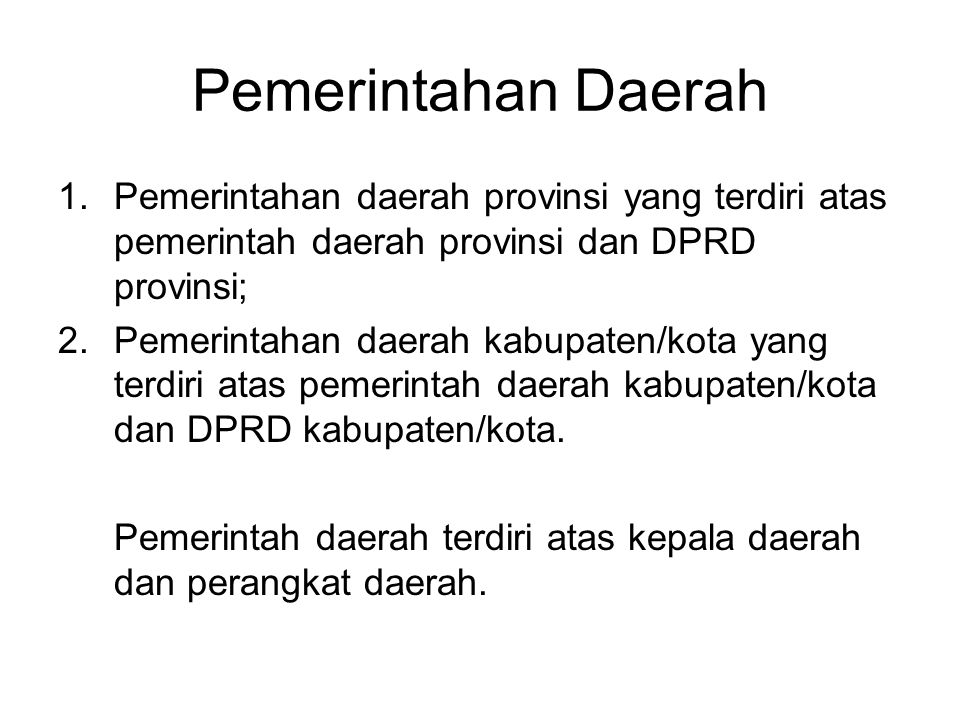 Pemerintahan Daerah Pemerintahan daerah provinsi yang terdiri atas pemerintah daerah provinsi dan DPRD provinsi;