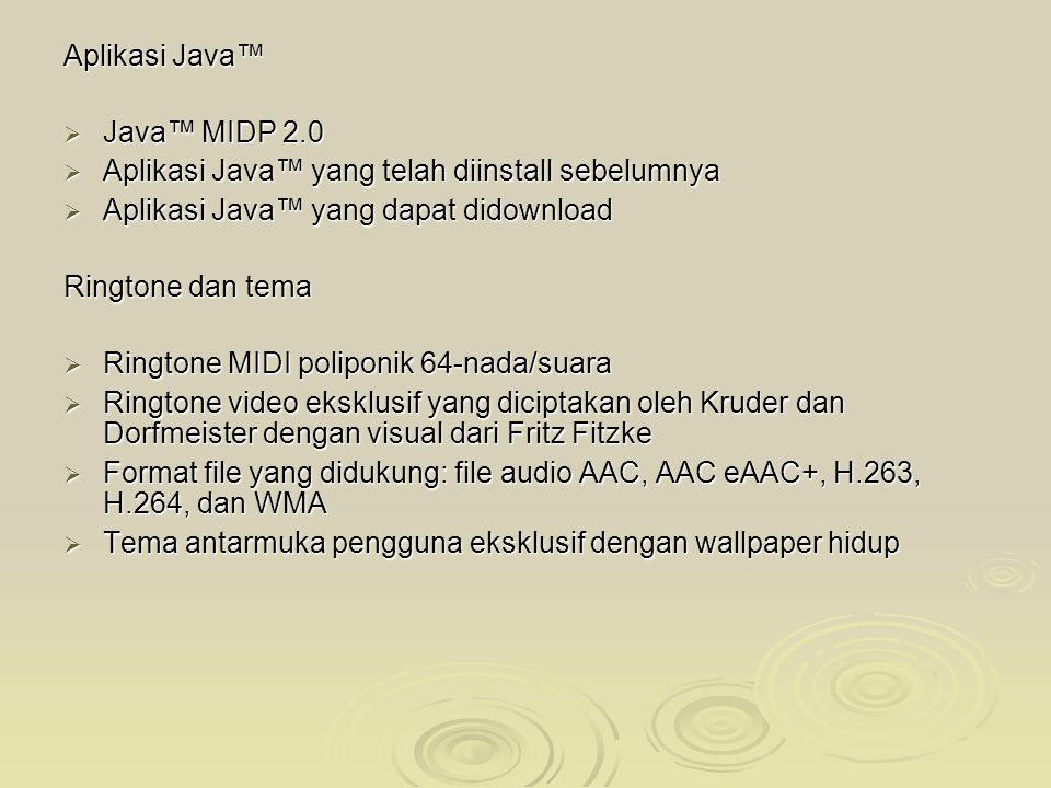 Aplikasi Java™ Java™ MIDP 2.0. Aplikasi Java™ yang telah diinstall sebelumnya. Aplikasi Java™ yang dapat didownload.