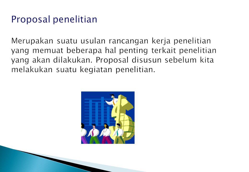 Proposal penelitian Merupakan suatu usulan rancangan kerja penelitian yang memuat beberapa hal penting terkait penelitian yang akan dilakukan.
