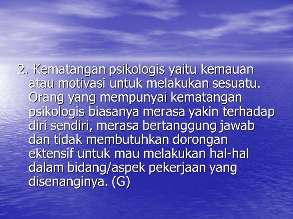 2. Kematangan psikologis yaitu kemauan atau motivasi untuk melakukan sesuatu.