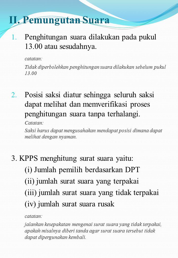 II. Pemungutan Suara Penghitungan suara dilakukan pada pukul 13.00 atau sesudahnya. catatan: