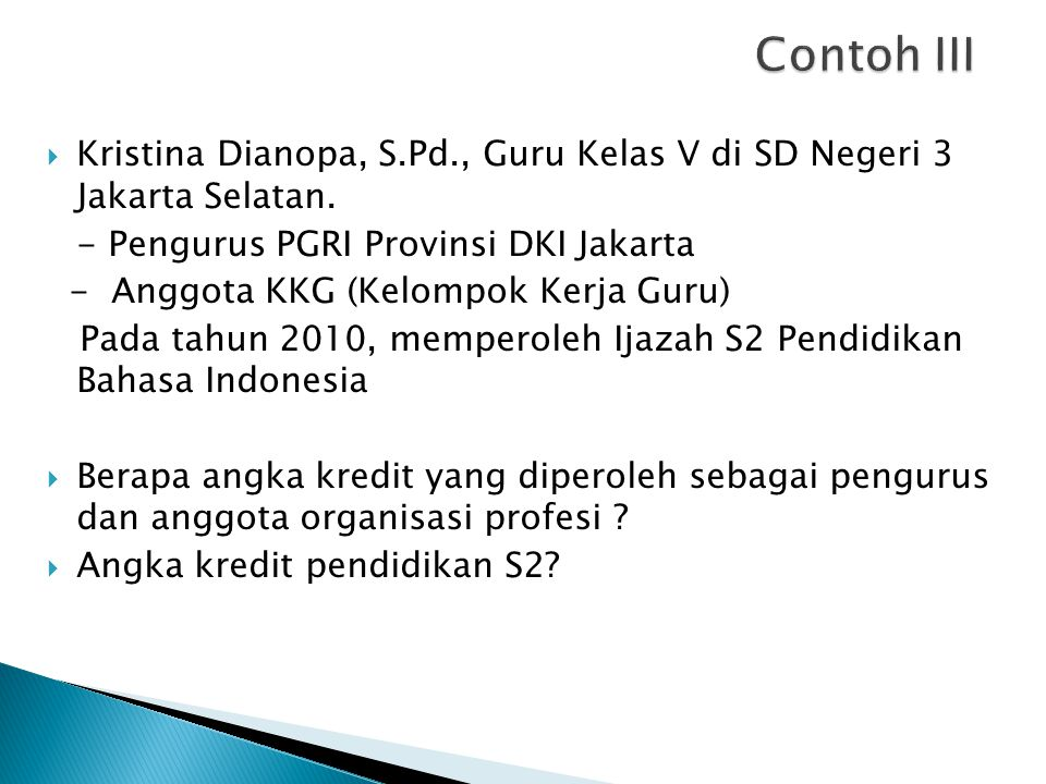 Contoh III Kristina Dianopa, S.Pd., Guru Kelas V di SD Negeri 3 Jakarta Selatan. - Pengurus PGRI Provinsi DKI Jakarta.