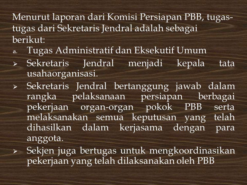 Menurut laporan dari Komisi Persiapan PBB, tugas-tugas dari Sekretaris Jendral adalah sebagai berikut: