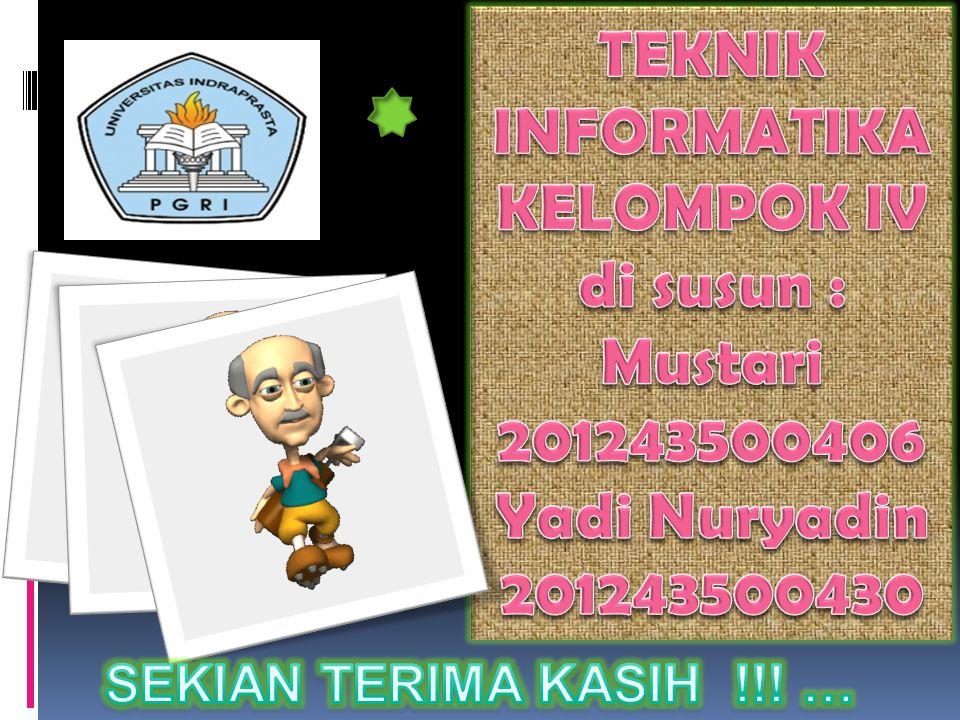 TEKNIK INFORMATIKA KELOMPOK IV di susun : Mustari 201243500406 Yadi Nuryadin 201243500430