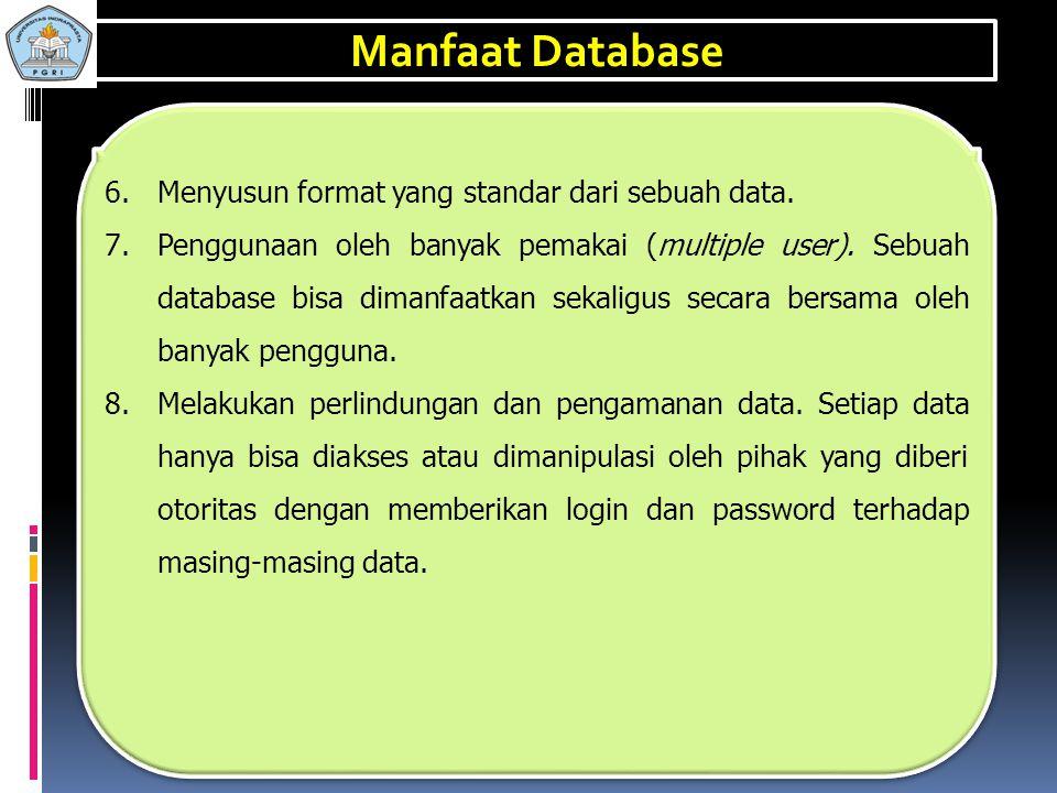 Manfaat Database Menyusun format yang standar dari sebuah data.