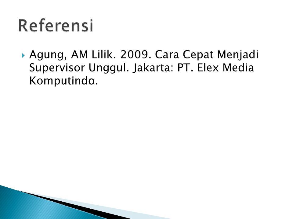 Referensi Agung, AM Lilik. 2009. Cara Cepat Menjadi Supervisor Unggul.