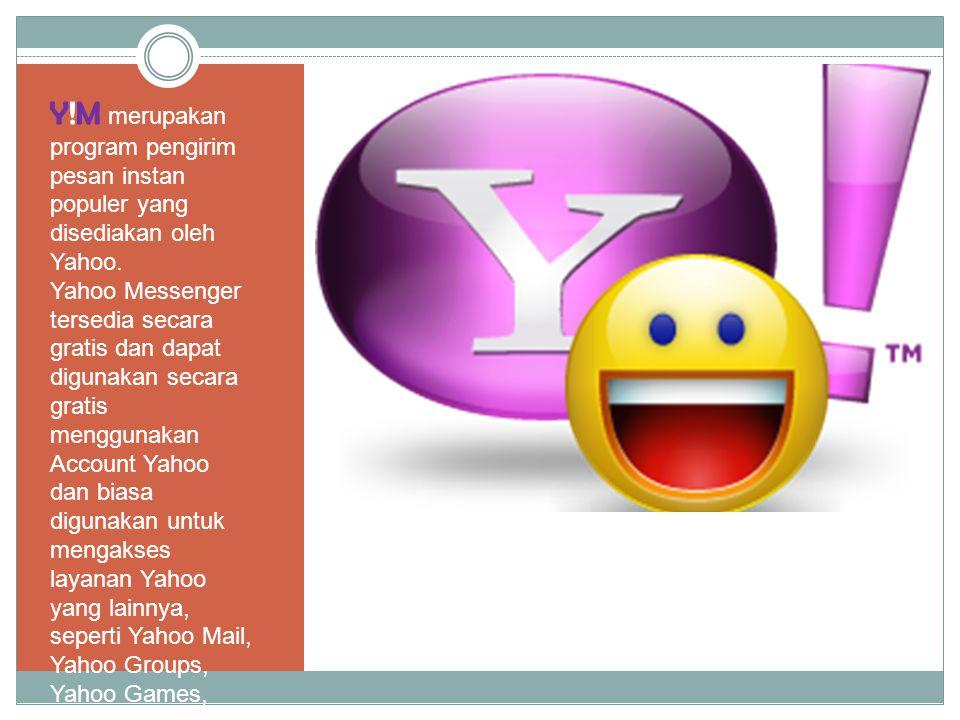 Y!M merupakan program pengirim pesan instan populer yang disediakan oleh Yahoo.