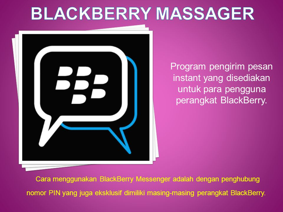 BLACKBERRY MASSAGER Program pengirim pesan instant yang disediakan untuk para pengguna perangkat BlackBerry.