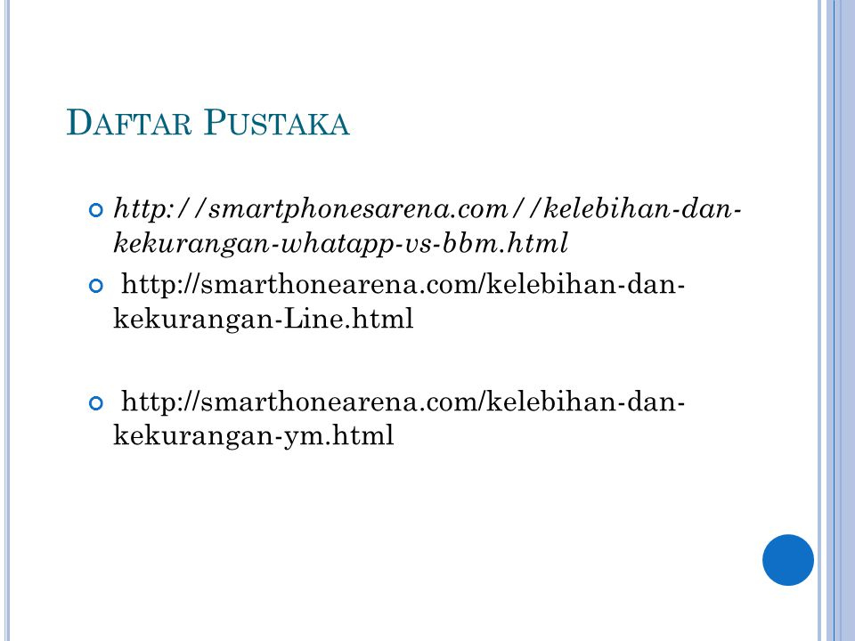 Daftar Pustaka http://smartphonesarena.com//kelebihan-dan- kekurangan-whatapp-vs-bbm.html.