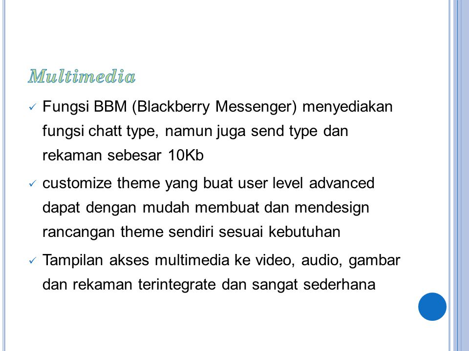 Multimedia Fungsi BBM (Blackberry Messenger) menyediakan fungsi chatt type, namun juga send type dan rekaman sebesar 10Kb.