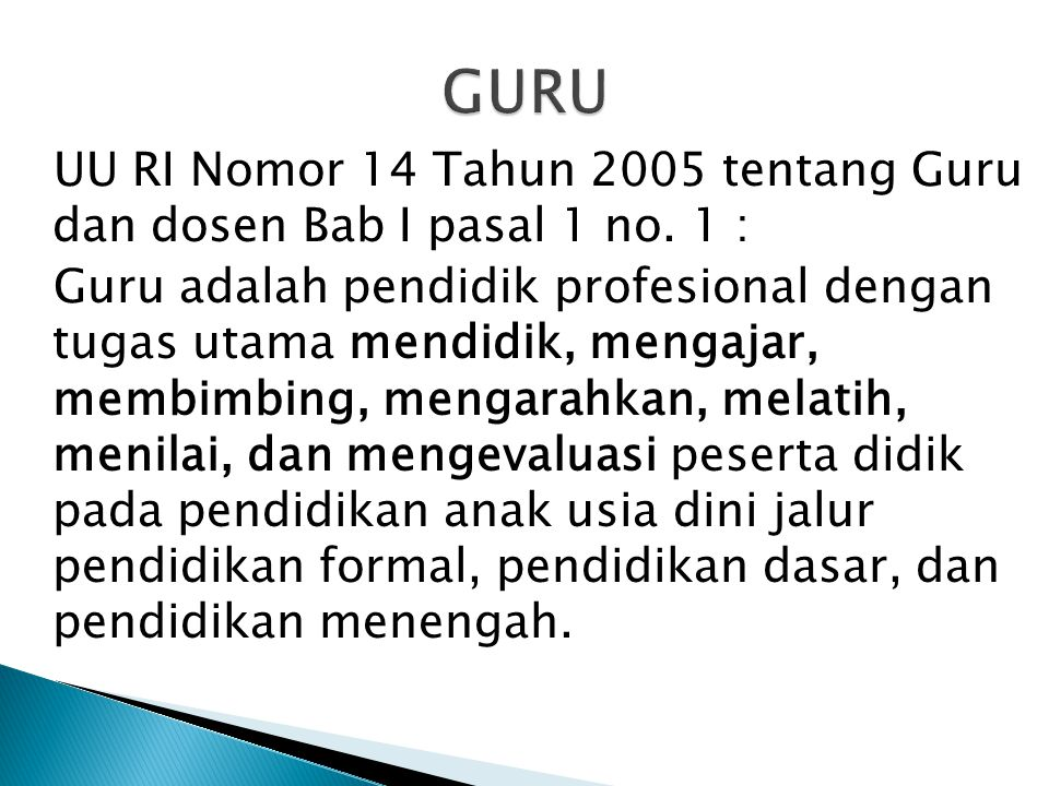 GURU UU RI Nomor 14 Tahun 2005 tentang Guru dan dosen Bab I pasal 1 no. 1 :