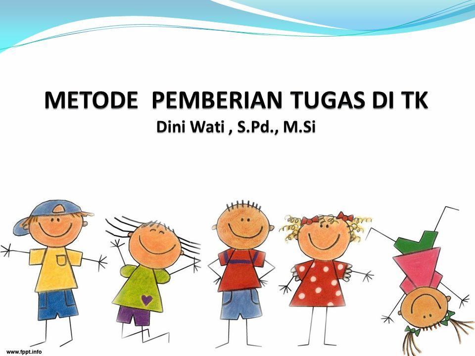 METODE PEMBERIAN TUGAS DI TK Dini Wati , S.Pd., M.Si