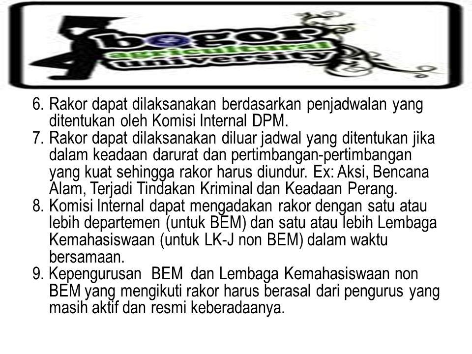 6. Rakor dapat dilaksanakan berdasarkan penjadwalan yang ditentukan oleh Komisi Internal DPM.