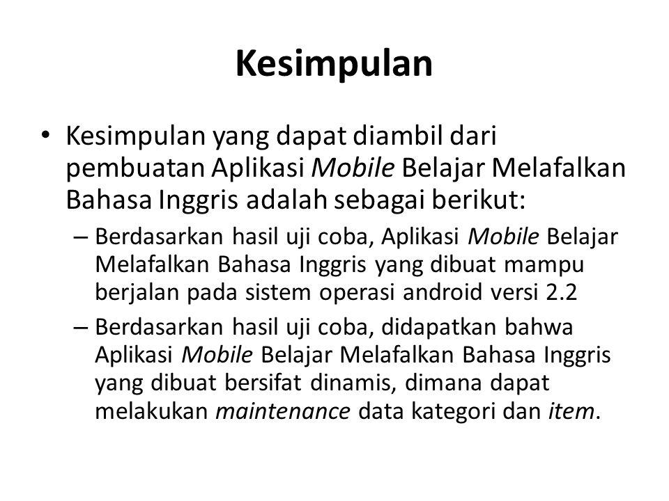 Kesimpulan Kesimpulan yang dapat diambil dari pembuatan Aplikasi Mobile Belajar Melafalkan Bahasa Inggris adalah sebagai berikut: