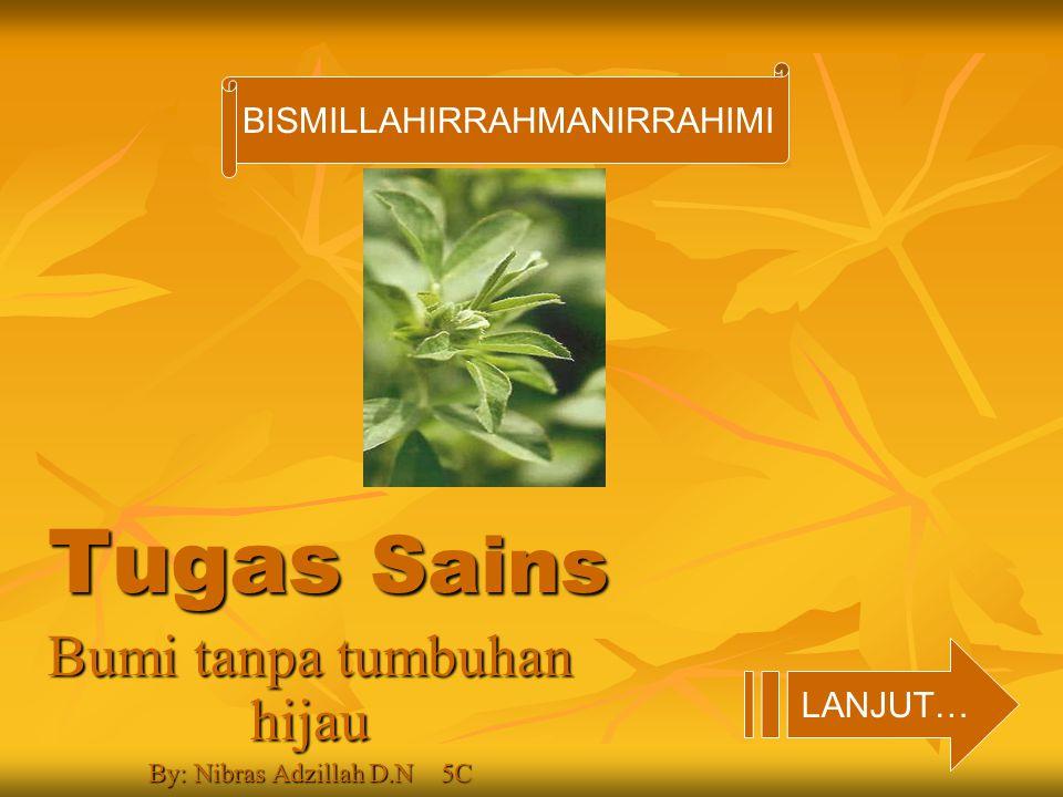Bumi tanpa tumbuhan hijau By: Nibras Adzillah D.N 5C