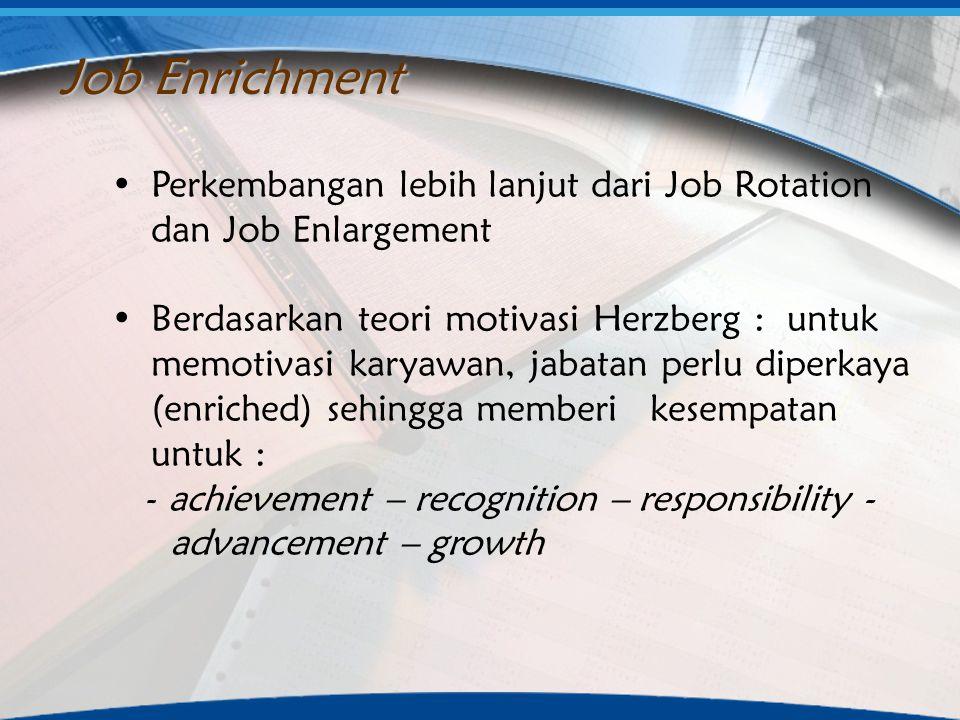 Job Enrichment Perkembangan lebih lanjut dari Job Rotation dan Job Enlargement.