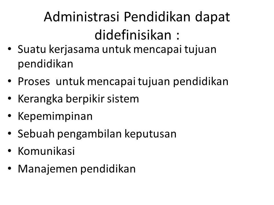 Administrasi Pendidikan dapat didefinisikan :