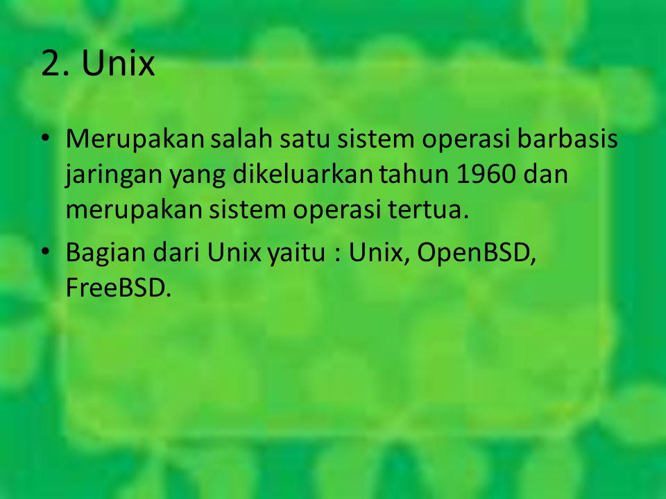2. Unix Merupakan salah satu sistem operasi barbasis jaringan yang dikeluarkan tahun 1960 dan merupakan sistem operasi tertua.