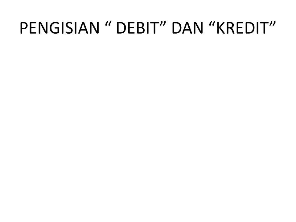 PENGISIAN DEBIT DAN KREDIT