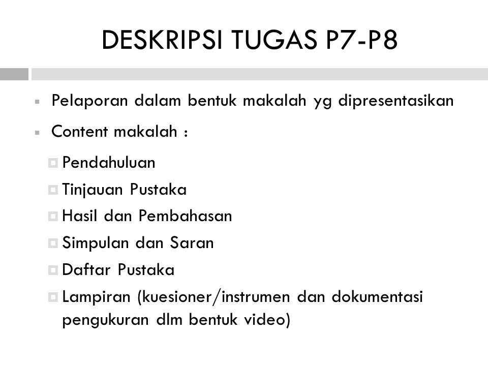 DESKRIPSI TUGAS P7-P8 Pelaporan dalam bentuk makalah yg dipresentasikan. Content makalah : Pendahuluan.