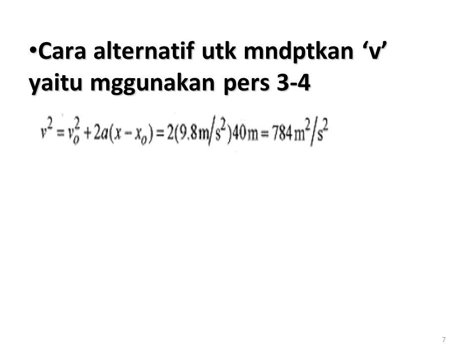 Cara alternatif utk mndptkan 'v' yaitu mggunakan pers 3-4