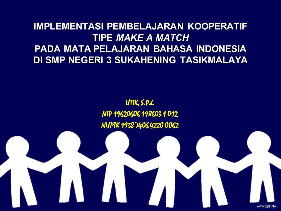 IMPLEMENTASI PEMBELAJARAN KOOPERATIF TIPE MAKE A MATCH PADA MATA PELAJARAN BAHASA INDONESIA DI SMP NEGERI 3 SUKAHENING TASIKMALAYA